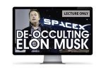 De-Occulting Elon Musk (Lecture Only) (1:22:07)